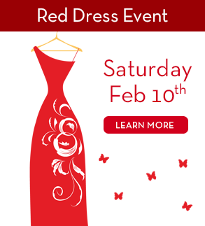 Red Dress Event, Saturday Feb 10th. Click here to learn more.